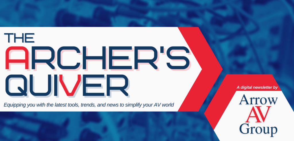 The Archer's Quiver; a digital newsletter by Arrow AV Group